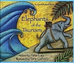 Elephants of the Tsunami by Jana Laiz, illustrated by Tara Cafiero