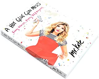 Mr. Kate A Hot Glue Gun Mess: Funny Stories, Pretty DIY Projects - Exclusive Signed Copy International (+$14 Shipping Surcharge)