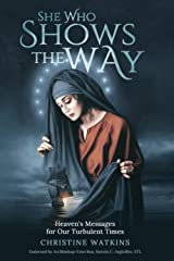 She Who Shows the Way: Heaven's Messages for Our Turbulent Times Paperback
