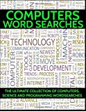 Computers Word Searches: The Ultimate Collection of Computers, Science and Programming Wordsearches