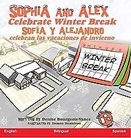 Sophia and Alex Celebrate Winter Break: Sofía y Alejandro celebran las vacaciones de invierno (Sophia and Alex / Sofía Y Alejandro)