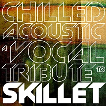 Chilled Acoustic: A Vocal Tribute to Skillet