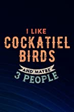 Funny I Like Cockatiel Birds And Maybe 3 People Graphic Boss Gift: Cockatiel Birds, Blank Lined Inspirational Notebook Jou...