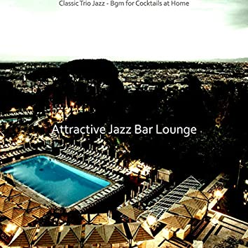 Classic Trio Jazz - Bgm for Cocktails at Home