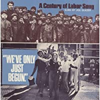 We've Only Just Begun: a Century of Labor Song