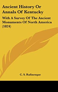 Ancient History or Annals of Kentucky: With a Survey of the Ancient Monuments of North America (1824)