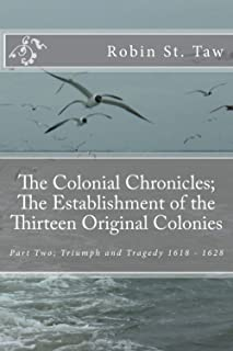 The Colonial Chronicles; The Establishment of the Thirteen Original Colonies: Part Two; Triumph and Tragedy 1618 - 1628