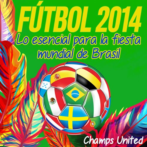 Futbol 2014 - Lo Esencial Para La Fiesta Mundial De Brasil