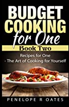 Budget Cooking for One - Book Two: Recipes for One - The Art of Cooking For Yourself (Budet Cooking for One) (Volume 2)
