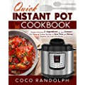 Quick Instant Pot Cookbook: Simple Delicious 5-Ingredient or Less Instant Pot Pressure Cooker Recipes to Save Time and Money, Anyone Can Cook Effortlessly