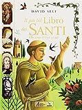Il più bel libro dei santi. Dai tempi di Gesù ad oggi...