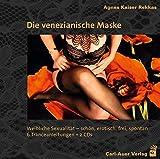 Die venezianische Maske: Weibliche Sexualität – schön, erotisch, frei, spontan. 6 Tranceanleitungen