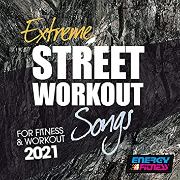 Extreme Street Workout Songs for Fitness & Workout 2021