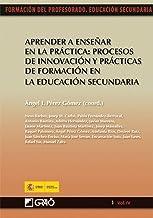 Aprender a enseñar en la práctica: procesos de innovación y prácticas de formación en la educación secundaria: 014 (Formac...