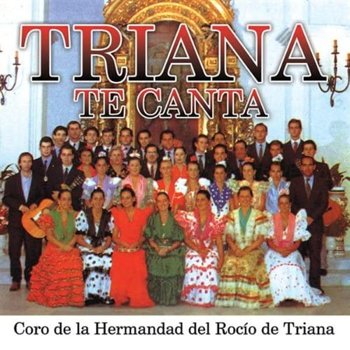 Canto A La Virgen Del Rocio Sevillana Al Rocio By Coro De La Hermandad Del Rocio De Triana Andalusian Folklore On Amazon Music