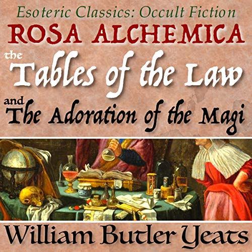 Rosa Alchemica, The Tables of the Law, and The Adoration of the Magi  By  cover art