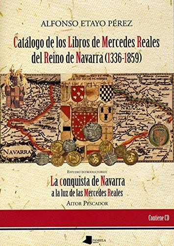 Catölogo de los Libros de Mercedes Reales del Reino de Navarra (1336-1859): La conquista de Navarra a la luz de las Mercedes Reales: 111 (Ensayo y Testimonio)