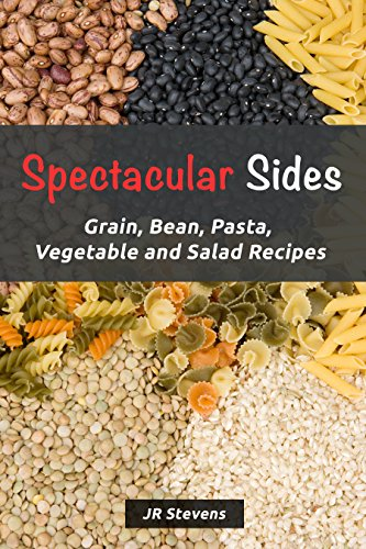 Spectacular Sides: Grain, Bean, Pasta, Vegetable and Salad Recipes by [JR Stevens]