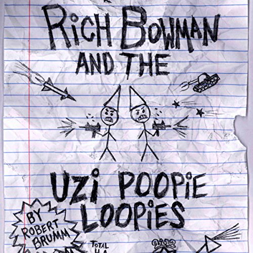 Rich Bowman and the Uzi Poopie Loopies audiobook cover art