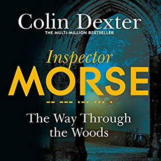 The Way Through the Woods     Inspector Morse Mysteries, Book 10              Written by:                                                                                                                                 Colin Dexter                               Narrated by:                                                                                                                                 Samuel West                      Length: 9 hrs and 50 mins     Not rated yet     Overall 0.0