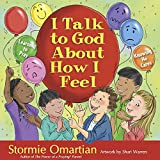 I Talk to God About How I Feel: Learning to Pray, Knowing He Cares (The Power of a Praying® Kid)