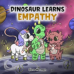 Dinosaur Learns Empathy: A Story about Empathy and Compassion. (Dinosaur and Friends) by [Steve Herman]