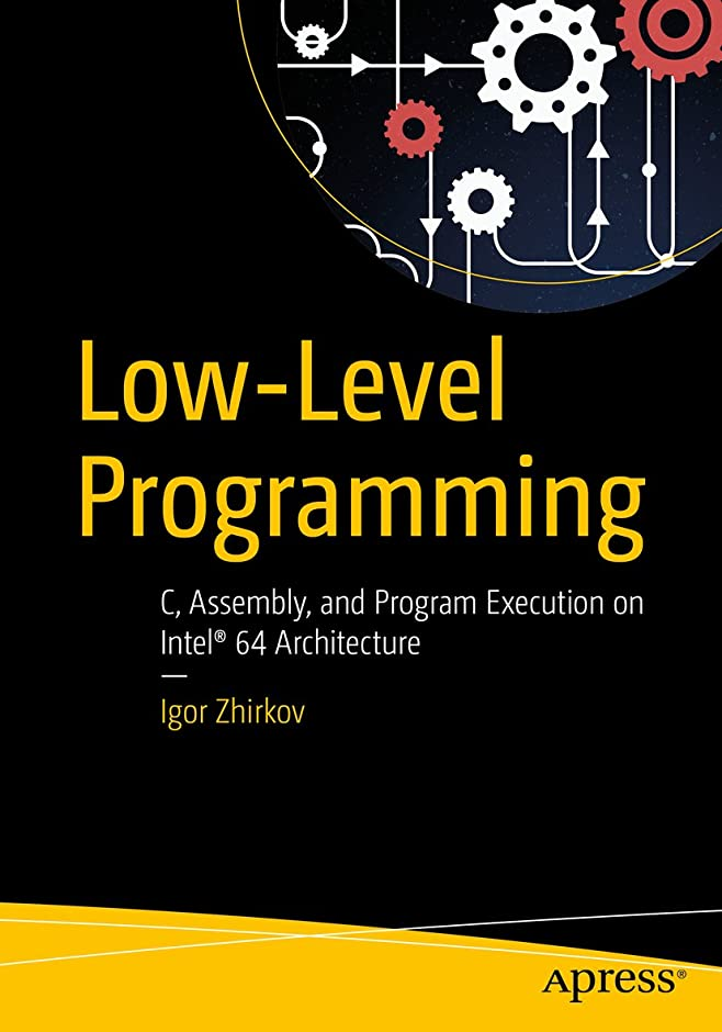 支援する代わりにを立てる日Low-Level Programming: C, Assembly, and Program Execution on Intel? 64 Architecture (English Edition)