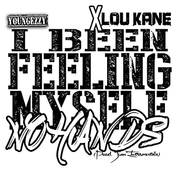 I Been Feeling Myself (No Hands) (feat. Lou Kane)