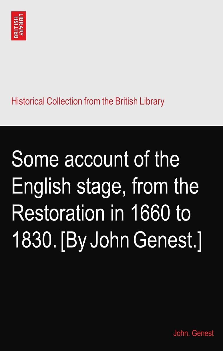 スキニーノミネート援助Some account of the English stage, from the Restoration in 1660 to 1830. [By John Genest.]