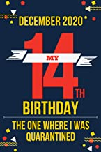 December My 14th Birthday the One Where I was Quarantined: Happy Birthday! I Turned 14 In Quarantine | Notebook, Journal (...