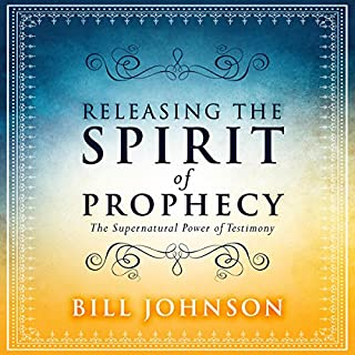 Releasing the Spirit of Prophecy     The Supernatural Power of Testimony              By:                                                                                                                                 Bill Johnson                               Narrated by:                                                                                                                                 Dave Wright                      Length: 4 hrs and 41 mins     67 ratings     Overall 4.9