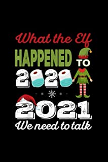 "2021 We Need To Talk - What The Elf Happened To 2020: 120 Wide Lined Pages - 6"" x 9"" - Planner, Journal, Notebook, Composi..."