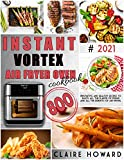 INSTANT VORTEX AIR FRYER OVEN COOKBOOK: #2021 | 800 Innovative and Healthy Recipes to Enjoy All the...