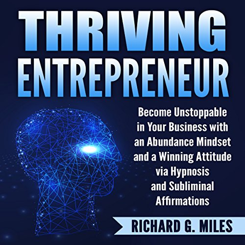 Thriving Entrepreneur: Become Unstoppable in Your Business with an Abundance Mindset and a Winning Attitude via Hypnosis and Subliminal Affirmations audiobook cover art