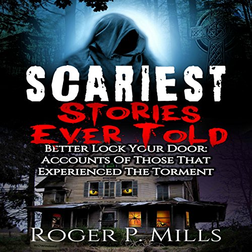 Scariest Stories Ever Told: Better Lock Your Door: Accounts of Those That Experienced The Torment audiobook cover art