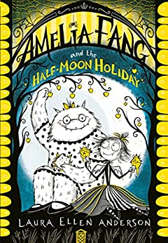 Amelia Fang and the Half-Moon Holiday (The Amelia Fang Series) by [Laura Ellen Anderson]