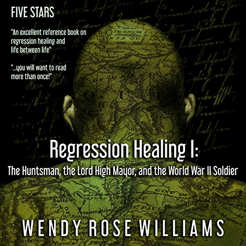 Regression Healing I: The Huntsman, the Lord High Mayor and the World War II Soldier audiobook cover art