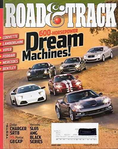 Road & Track, March 2009. 600-Horsepower Dream Macjhines: Corvette, Lamborghini, Viper, Ferrari, Mercedes, Bentley. Dodge Charger SRT8 vs. Pontiac G8 GXP. Mercedes SL65 AMG Black Series.