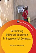 Rethinking Bilingual Education in Postcolonial Contexts (Bilingual Education & Bilingualism Book 81)