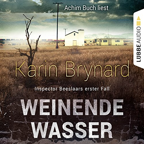 Weinende Wasser     Inspector Beeslaar 1              By:                                                                                                                                 Karin Brynard                               Narrated by:                                                                                                                                 Achim Buch                      Length: 9 hrs and 34 mins     Not rated yet     Overall 0.0