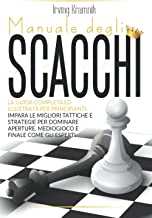 Manuale degli Scacchi: La guida completa ed illustrata per principianti. Impara le migliori tattiche e strategie per domin...