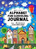 Ages 3 to 6 - Alphabet Fun-Schooling Journal: 100 Activities - Color, Write & Draw