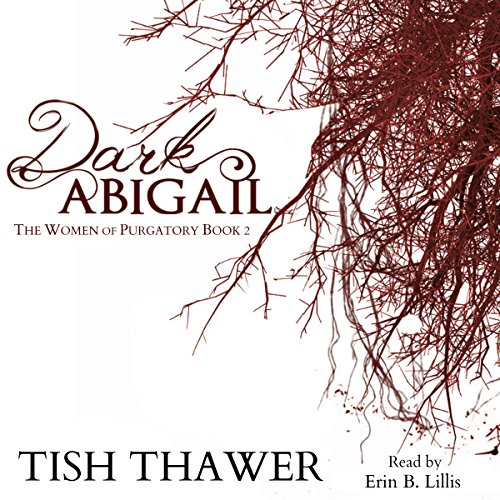 Dark Abigail     The Women of Purgatory, Book 2              By:                                                                                                                                 Tish Thawer                               Narrated by:                                                                                                                                 Erin B. Lillis                      Length: 4 hrs and 1 min     2 ratings     Overall 3.0