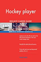 Hockey player RED-HOT Career Guide; 2593 REAL Interview Questions