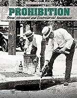 Prohibition: Social Movement and Controversial Amendment (American History)