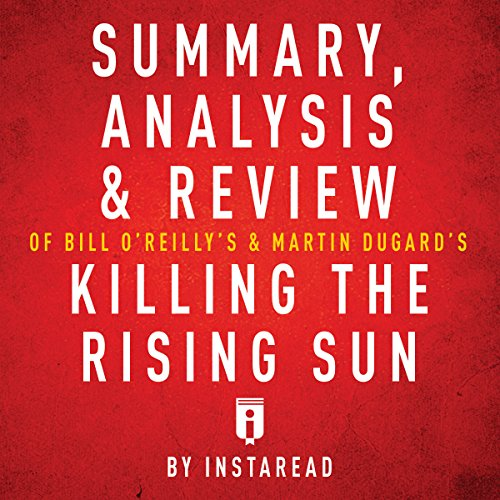 Summary, Analysis & Review of Bill O'Reilly's and Martin Dugard's Killing the Rising Sun by Instaread audiobook cover art