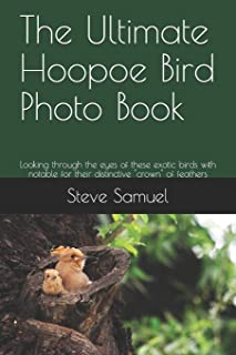 """The Ultimate Hoopoe Bird Photo Book: Looking through the eyes of these exotic birds with notable for their distinctive """"cr..."""