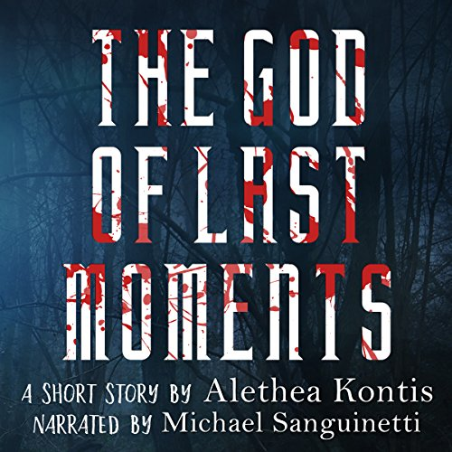 The God of Last Moments     A Short Story              By:                                                                                                                                 Alethea Kontis                               Narrated by:                                                                                                                                 Michael Sanguinetti                      Length: 48 mins     3 ratings     Overall 4.7