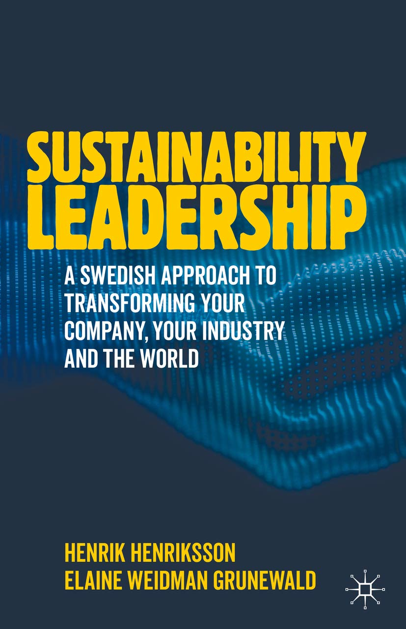 Sustainability Leadership: A Swedish Approach to Transforming your Company, your Industry and the World