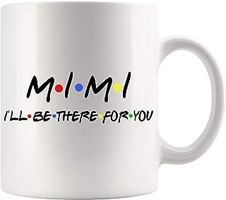 Mimi Coffee Mug - Mimi I`ll Be There For You Mug - Personalized Coffee Mug - Custom Coffee Mug - Funny Friends Mug For Mim...
